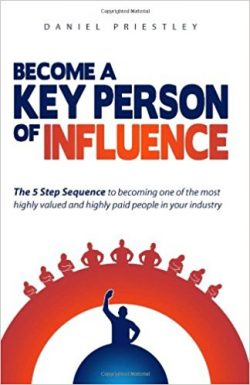 Become A Key Person Of Influence by Daniel Priestley